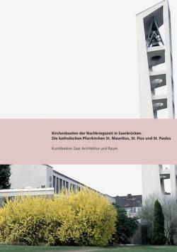 Kirchenbauten der Nachkriegszeit in Saarbrücken. Die katholischen Pfarrkirchen St. Mauritius, St. Pius und St. Paulus